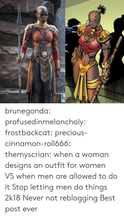 cinnamon: brunegonda: profusedinmelancholy:  frostbackcat:  precious-cinnamon-roll666:  themyscrian:  when a woman designs an outfit for women VSwhen men are allowed to do it    Stop letting men do things 2k18   Never not reblogging    Best post ever