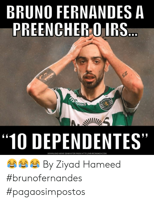 "Memecrunch: BRUNO FERNANDES A  PREENCHER O IRS  ""10 DEPENDENTES""  45  DOWNLOAD MEME GENERATOR FROM HTTP MEMECRUNCH.COM 😂😂😂  By Ziyad Hameed  #brunofernandes #pagaosimpostos"
