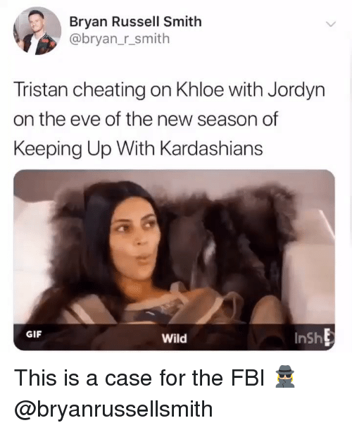 Kardashians: Bryan Russell Smith  @bryan_r_smith  Tristan cheating on Khloe with Jordyn  on the eve of the new season of  Keeping Up With Kardashians  GIF  Wild  InSh This is a case for the FBI 🕵🏼‍♀️ @bryanrussellsmith