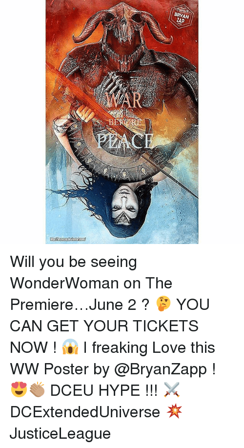 Hype, Love, and Memes: BRYAN  ZAP  Al Will you be seeing WonderWoman on The Premiere…June 2 ? 🤔 YOU CAN GET YOUR TICKETS NOW ! 😱 I freaking Love this WW Poster by @BryanZapp ! 😍👏🏽 DCEU HYPE !!! ⚔️ DCExtendedUniverse 💥 JusticeLeague