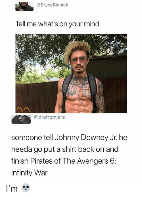 Memes, Avengers, and Infinity: @BryceBieniek  Tell me what's on your mind  @drefromjerz  someone tell Johnny Downey Jr. he  needa go put a shirt back on and  finish Pirates of The Avengers 6:  Infinity War I'm 💀