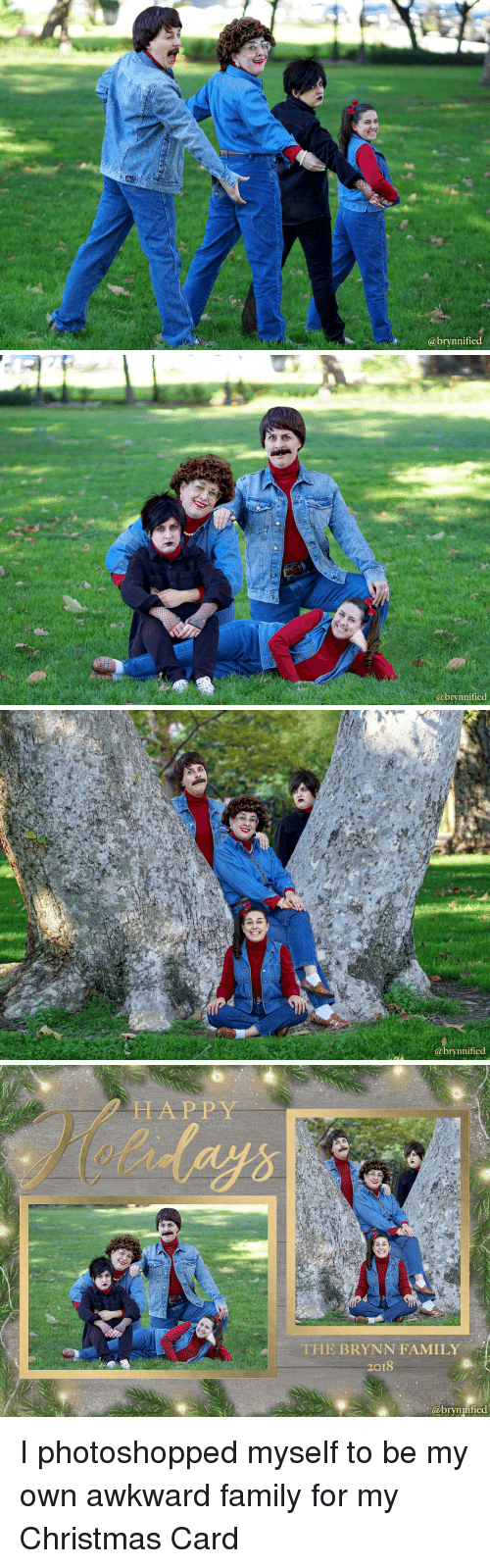 christmas-card: @brynnified   brynnified   @brynnified   HAPPY  THE BRYNN FAMILY  2018  abrynified I photoshopped myself to be my own awkward family for my Christmas Card