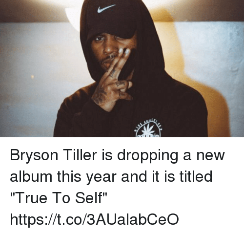 "Bryson Tiller, True, and New Album: Bryson Tiller is dropping a new album this year and it is titled ""True To Self"" https://t.co/3AUalabCeO"