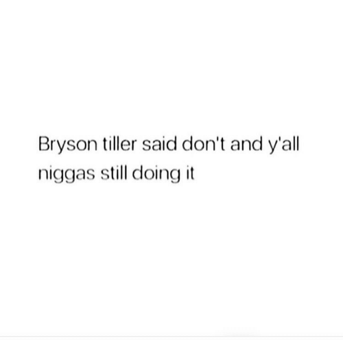Bryson Tiller, Memes, and 🤖: Bryson tiller said don't and y'all  niggas still doing it
