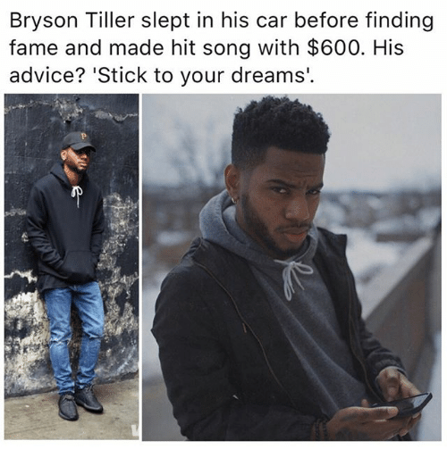 Advice, Bryson Tiller, and Memes: Bryson Tiller slept in his car before finding  fame and made hit song with $600. His  advice? 'Stick to your dreams.
