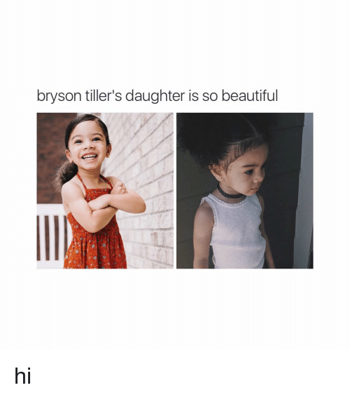Beautiful, Bryson Tiller, and Girl Memes: bryson tiller's daughter is so beautiful hi