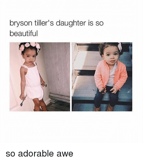 Beautiful, Bryson Tiller, and Girl Memes: bryson tiller's daughter is so  beautiful so adorable awe