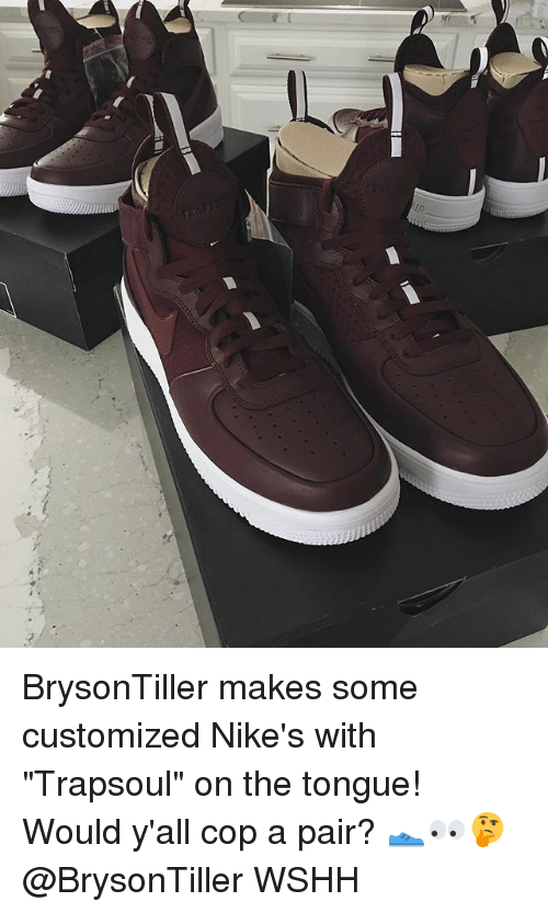"Memes, Wshh, and 🤖: BrysonTiller makes some customized Nike's with ""Trapsoul"" on the tongue! Would y'all cop a pair? 👟👀🤔 @BrysonTiller WSHH"