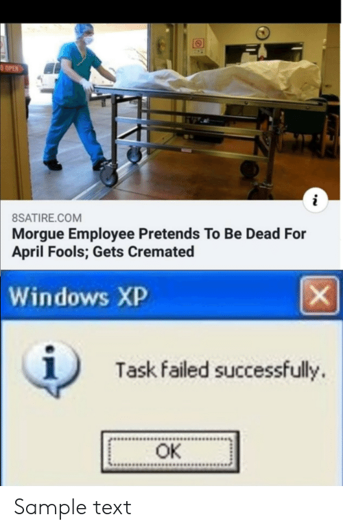 April Fools: BSATIRE.COM  Morgue Employee Pretends To Be Dead For  April Fools; Gets Cremated  Empdets Cremated  Windows XP  1  Task failed successfully  OK Sample text