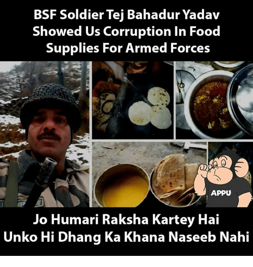 Memes, Soldiers, and Corruption: BSF Soldier Tej Bahadur Yadav  Showed Us Corruption In Food  Supplies For Armed Forces  APPU  Jo Humari Raksha Kartey Hai  Unko Hi Dhang Ka Khana Naseeb Nahi