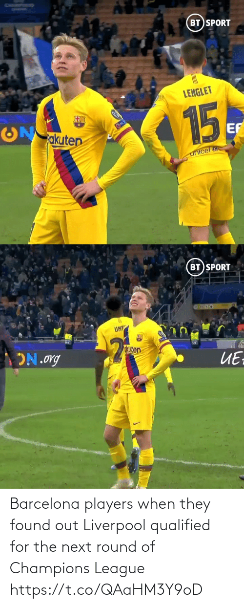 Barcelona: BT SPORT  LENGLET  15  akuten  RES  EF  unicef   BT SPORT  UM  okuten  ON.org  ИЕ Barcelona players when they found out Liverpool qualified for the next round of Champions League  https://t.co/QAaHM3Y9oD