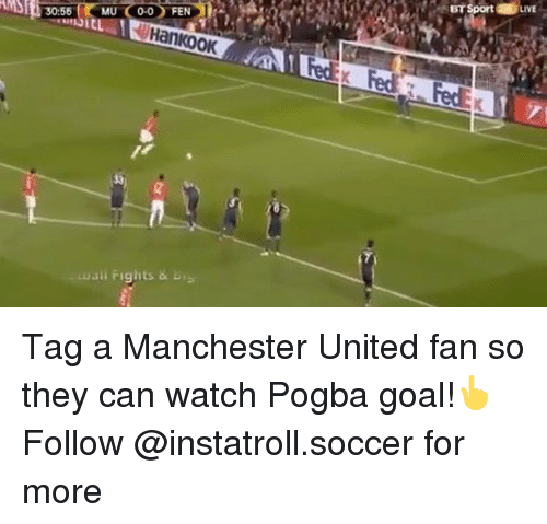 Memes, Soccer, and Manchester United: BT Sport LIV  MU 0-0FEN  Hankook  uail Fights & D Tag a Manchester United fan so they can watch Pogba goal!👆 Follow @instatroll.soccer for more