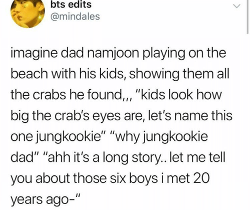"""Namjoon: bts edits  @mindales  imagine dad namjoon playing on the  beach with his kids, showing them all  the crabs he found,, """"kids look how  big the crab's eyes are, let's name this  one jungkookie"""" """"why jungkookie  dad"""" """"ahh it's a long story.. let me tell  you about those six boys i met 20  years ago-"""""""