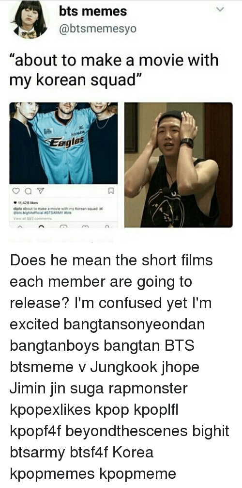 "Bts Memes: bts memes  @btsmemesyo  ""about to make a movie with  my korean squad  2  eigles  0  11478 ikes  diplo About to make a movie with my Korean tauod  A593 ends Does he mean the short films each member are going to release? I'm confused yet I'm excited bangtansonyeondan bangtanboys bangtan BTS btsmeme v Jungkook jhope Jimin jin suga rapmonster kpopexlikes kpop kpoplfl kpopf4f beyondthescenes bighit btsarmy btsf4f Korea kpopmemes kpopmeme"