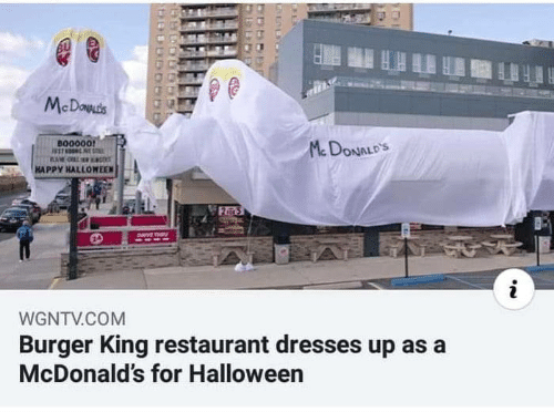 Burger King: BU  McDowds  B00000!  McDONALD'S  HAPPY HALLOWEEN  2 5  DaVE TH  WGNTV.COM  Burger King restaurant dresses up as a  McDonald's for Halloween