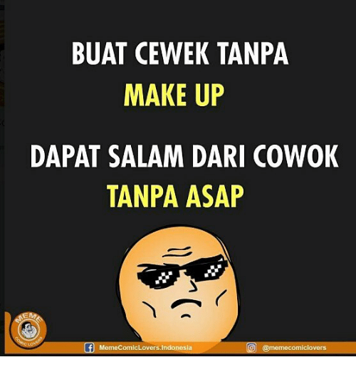 Indonesia, Indonesian (Language), and Asap: BUAT CEWEK TANPA  MAKE UP  DAPAT SALAM DARI COWOK  TANPA ASAP  MemeComicLovers.Indonesia  回! @memecomiclovers