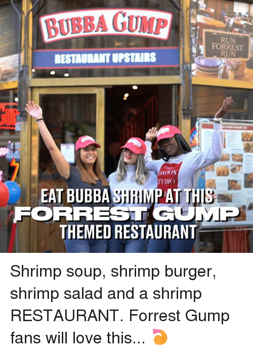 Forrest Gump: BUBBA GUMP  RUN  FORREST  RUN  RESTADRANT UPSTAIRS  TUDIO  EAT BUBBA SHRIMP AT TH  FORREST GOMP  THEMED RESTAURANT Shrimp soup, shrimp burger, shrimp salad and a shrimp RESTAURANT. Forrest Gump fans will love this... 🍤