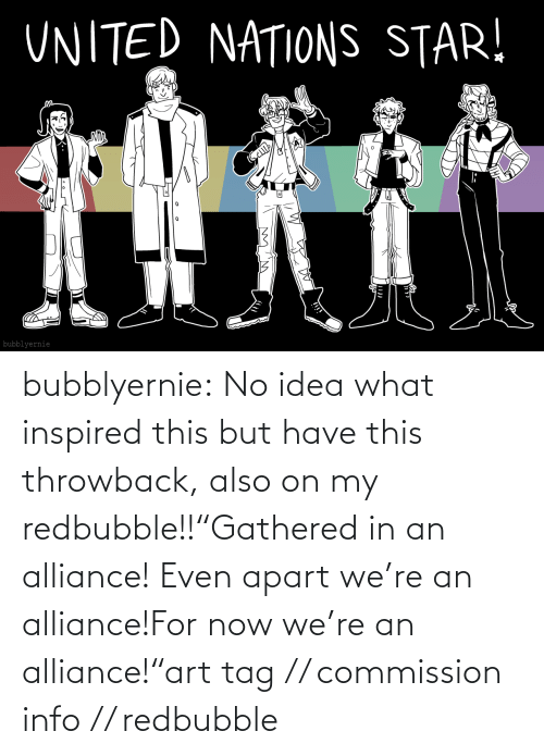 "Commission: bubblyernie:  No idea what inspired this but have this throwback, also on my redbubble!!""Gathered in an alliance! Even apart we're an alliance!For now we're an alliance!""art tag // commission info // redbubble"