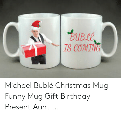 michael buble christmas: BUBLE  IS COMING Michael Bublé Christmas Mug Funny Mug Gift Birthday Present Aunt ...