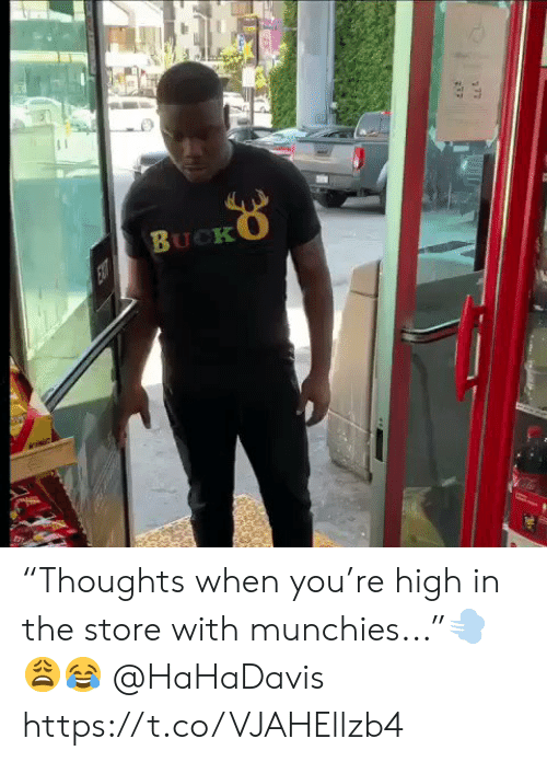 "munchies: BUCKO  EXT ""Thoughts when you're high in the store with munchies...""💨😩😂 @HaHaDavis https://t.co/VJAHEllzb4"
