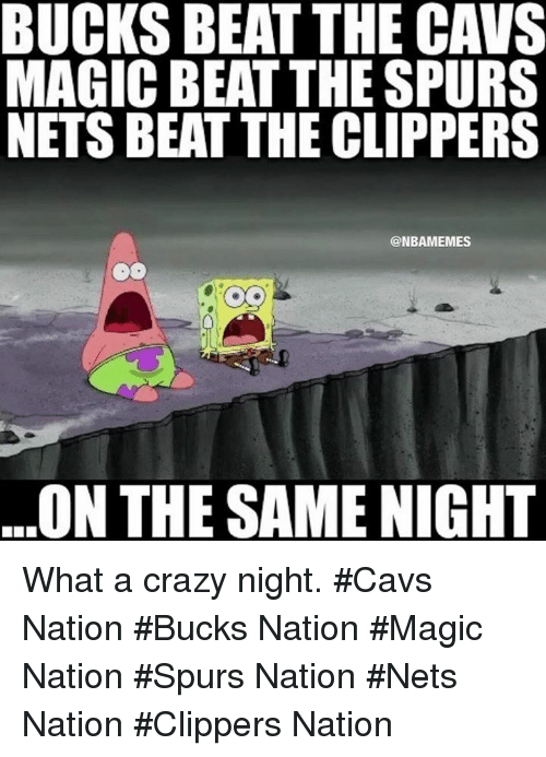spurs nation: BUCKS BEAT THE CAVS  MAGIC BEAT THE SPURS  NETS BEAT THE CLIPPERS  @NBAMEMES  ON THE SAME NIGHT What a crazy night. #Cavs Nation #Bucks Nation #Magic Nation #Spurs Nation #Nets Nation #Clippers Nation