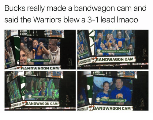 Warriors Blew A 3 1 Lead: Bucks really made a bandwagon cam and  said the Warriors blew a 3-1 lead lmaoo  IGHT  rSIANCAN BANDWAGON CAM  WARRIORS FAN SNCE 2015  UGHI  BANDWAGON CAM