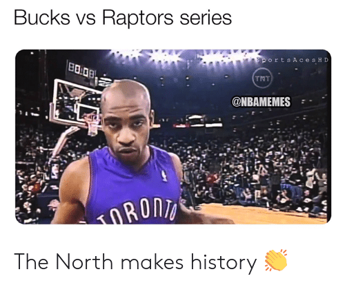 Nbamemes: Bucks vs Raptors series  orts AcesH D  TNT  @NBAMEMES The North makes history 👏