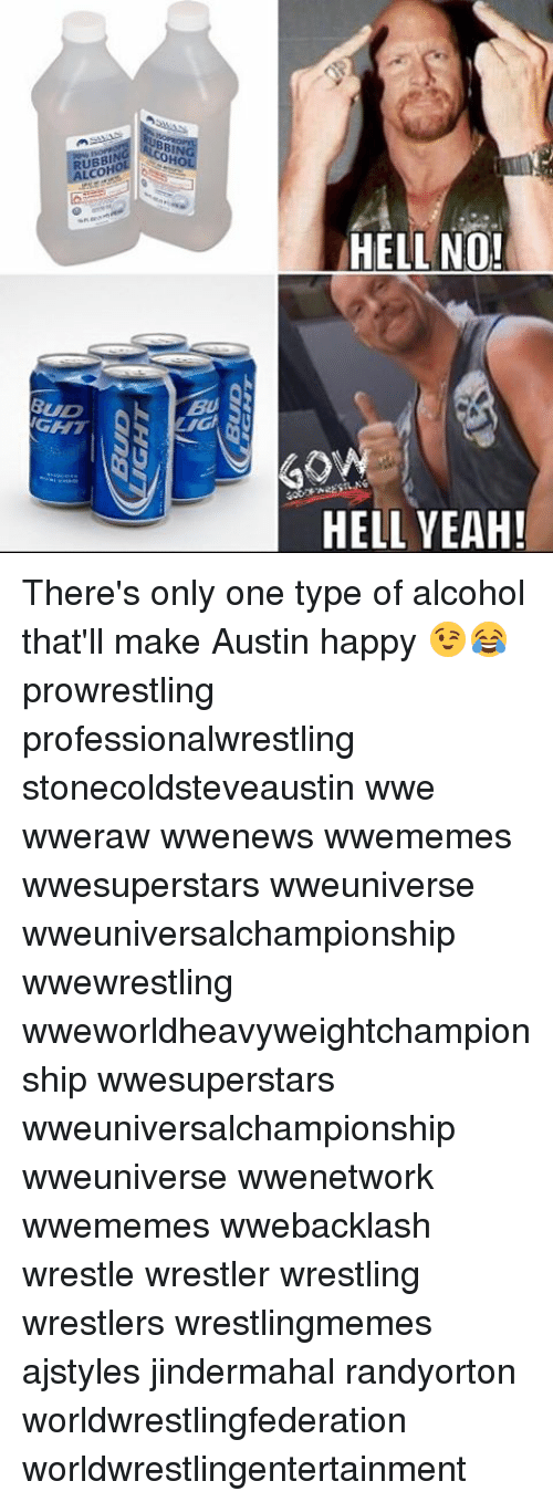 Memes, Wrestling, and World Wrestling Entertainment: BUD  IGHT  Ca  BUD  UBBIN  RUBBI  HO  ALCON  HELL NO!  BUD  GHT  IG  HELL YEAH! There's only one type of alcohol that'll make Austin happy 😉😂 prowrestling professionalwrestling stonecoldsteveaustin wwe wweraw wwenews wwememes wwesuperstars wweuniverse wweuniversalchampionship wwewrestling wweworldheavyweightchampionship wwesuperstars wweuniversalchampionship wweuniverse wwenetwork wwememes wwebacklash wrestle wrestler wrestling wrestlers wrestlingmemes ajstyles jindermahal randyorton worldwrestlingfederation worldwrestlingentertainment