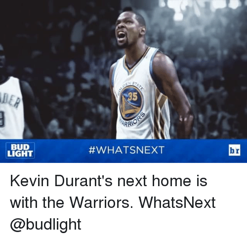 Kevin Durant, Sports, and Home: BUD  LIGHT  ARRIO  #WHAT SNEXT  br Kevin Durant's next home is with the Warriors. WhatsNext @budlight