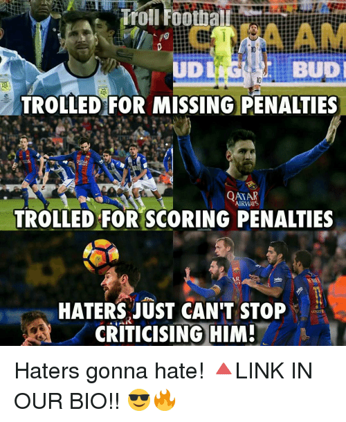 Hater Gonna Hate: BUD  TROLLED FOR MISSING PENALTIES  QATA  ARMAYS  QATAR  AIRWAIS  TROLLED FOR SCORING PENALTIES  AR  HATERS JUST CAN'T STOP  CRITICISING HIM! Haters gonna hate! 🔺LINK IN OUR BIO!! 😎🔥