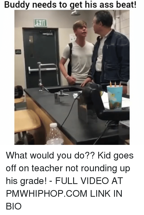 Ass, Memes, and Teacher: Buddy needs to get his ass beat! What would you do?? Kid goes off on teacher not rounding up his grade! - FULL VIDEO AT PMWHIPHOP.COM LINK IN BIO
