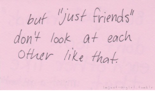 Just Friends: buf Just friends  dont look at each  Other hke that  .mjust-a-girl.tumblr