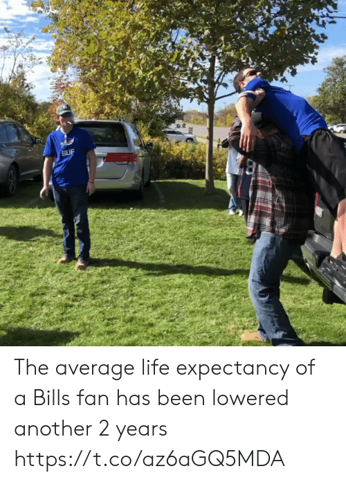 lowered: BUF The average life expectancy of a Bills fan has been lowered another 2 years https://t.co/az6aGQ5MDA
