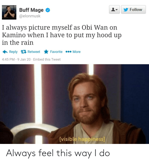 Elonmusk: Buff Mage  Follow  @elonmusk  I always picture myself as Obi Wan on  Kamino when I have to put my hood up  in the rain  Reply t1 Retweet  Favorite  More  4:45 PM - 9 Jan 20 · Embed this Tweet  [visible happiness] Always feel this way I do