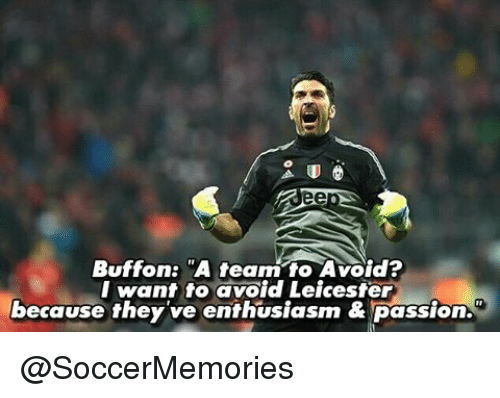 """Memes, 🤖, and A Team: Buffon: """"A team to Avoid?  I want to avoid Leicester  because they've enthusiasm & passion. @SoccerMemories"""
