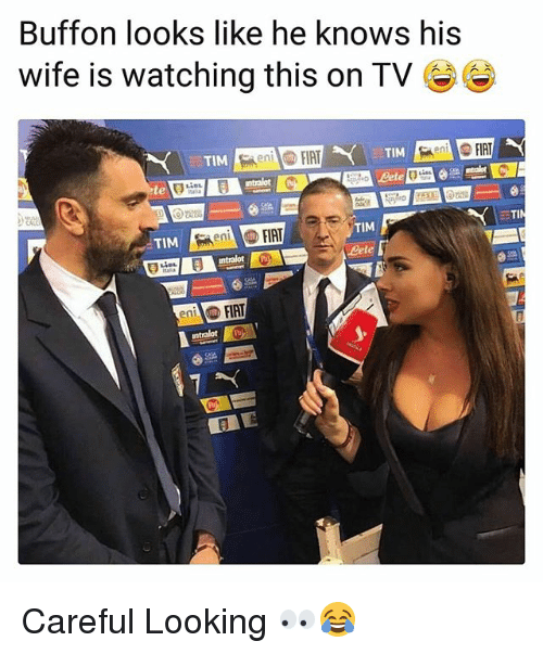 Fiat: Buffon looks like he knows his  wife is watching this on TV  TIM  FIAT  TIM  FIRT  ent  TIM  TIM  ent  ntralot P Careful Looking 👀😂