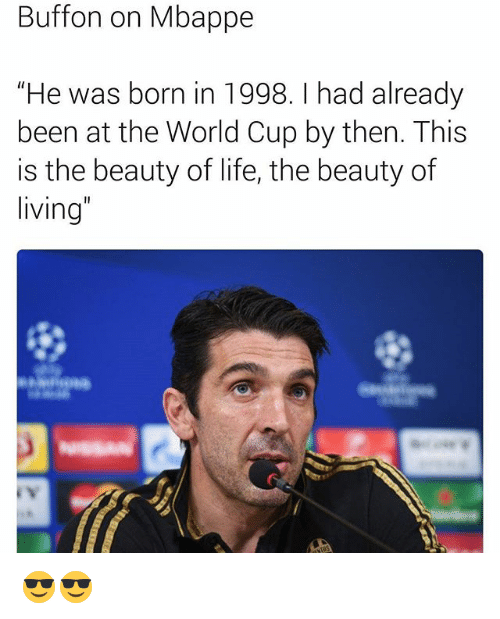 "Life, Memes, and World Cup: Buffon on Mbappe  ""He was born in 1998. I had already  been at the World Cup by then. This  is the beauty of life, the beauty of  living 😎😎"