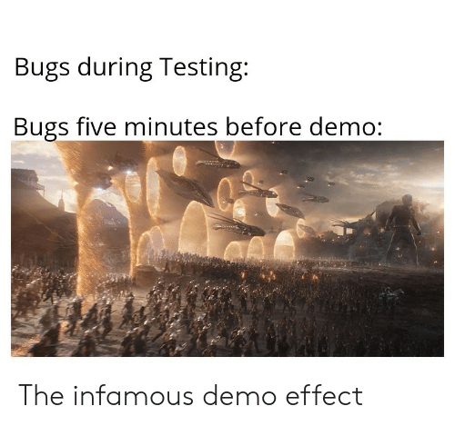 demo: Bugs during Testing:  Bugs five minutes before demo: The infamous demo effect