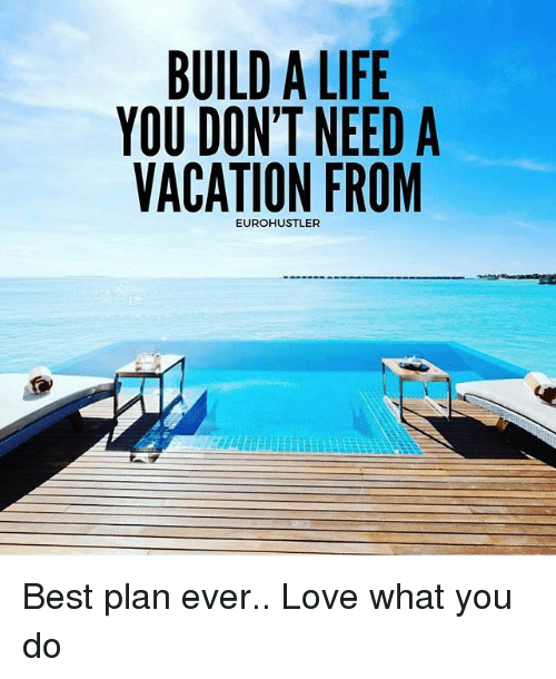 Build alife you don 39 t need a vacation from eurohustler for What do u need to build a house