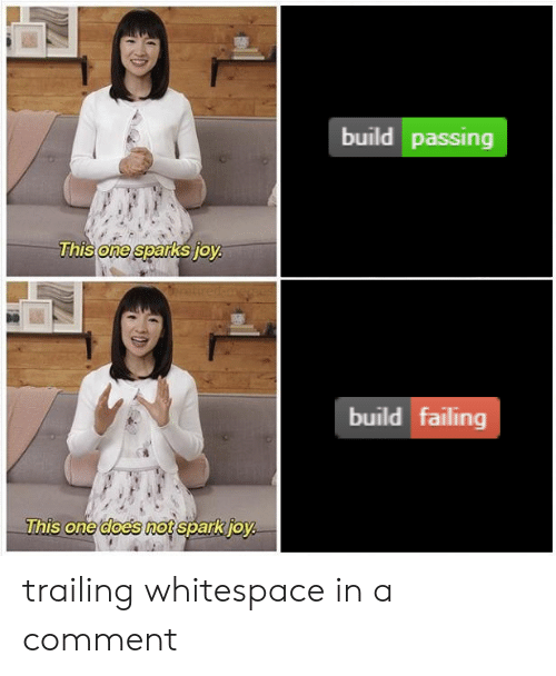sparks: build passing  This one sparks joy  build failing  This one does not spark joy trailing whitespace in a comment
