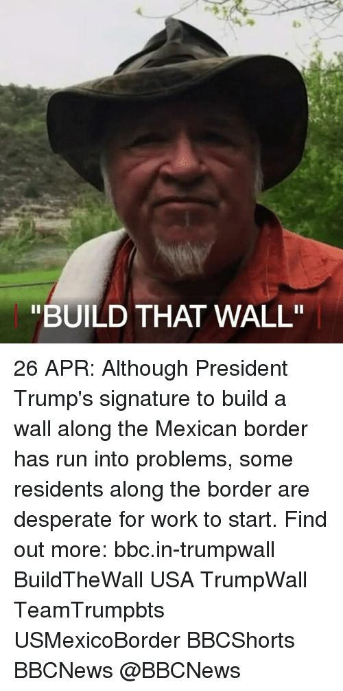 """Desperate, Memes, and Run: """"BUILD THAT WALL"""" 26 APR: Although President Trump's signature to build a wall along the Mexican border has run into problems, some residents along the border are desperate for work to start. Find out more: bbc.in-trumpwall BuildTheWall USA TrumpWall TeamTrumpbts USMexicoBorder BBCShorts BBCNews @BBCNews"""