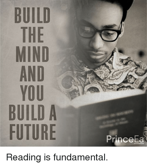 reading is fundamental: BUILD  THE  MIND  AND  YOU  BUILD A  FUTURE  Prince  Ea Reading is fundamental.
