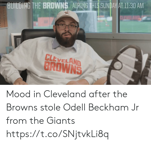 beckham: BUILDING THE BROWNS AIRINGIHIS SUNDAWATI1:30 AM  CLEVELAND  BROWNS Mood in Cleveland after the Browns stole Odell Beckham Jr from the Giants https://t.co/SNjtvkLi8q