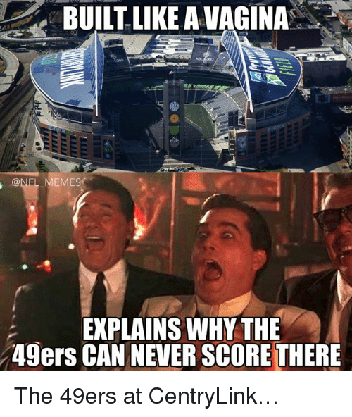 Meme, Memes, and Nfl: BUILT LIKE A VAGINA  @NEL MEMES  EXPLAINS WHY THE  49ers CAN NEVER SCORETHERE The 49ers at CentryLink…