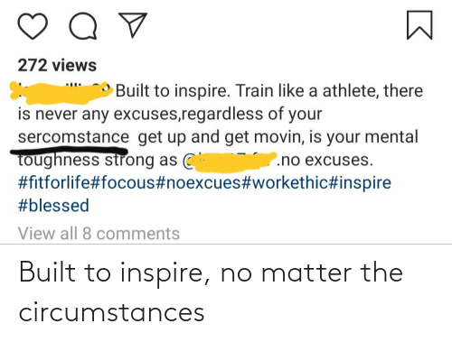 inspire: Built to inspire, no matter the circumstances
