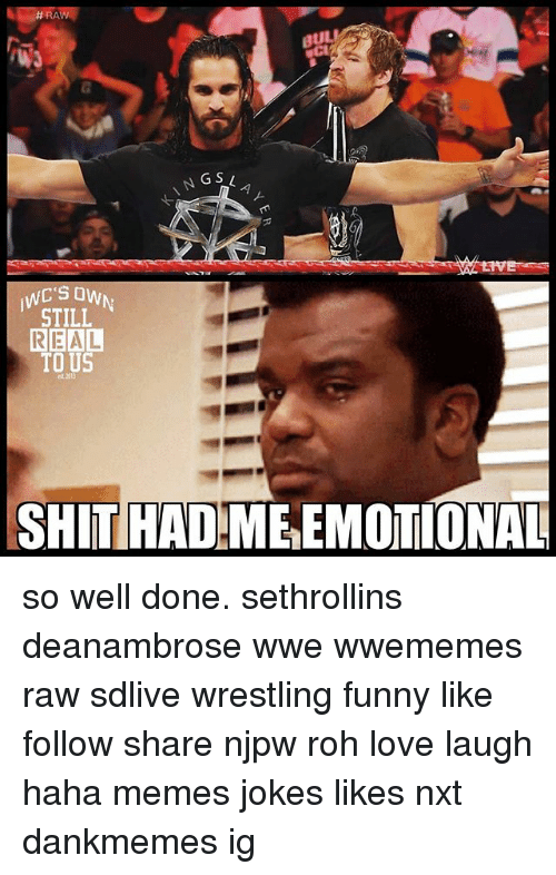 nxt: BUL  L.  WC'S OWN  WES  STILL  REAL  TO US  ed 21)  SHITIHADIME EMOTIONAL so well done. sethrollins deanambrose wwe wwememes raw sdlive wrestling funny like follow share njpw roh love laugh haha memes jokes likes nxt dankmemes ig