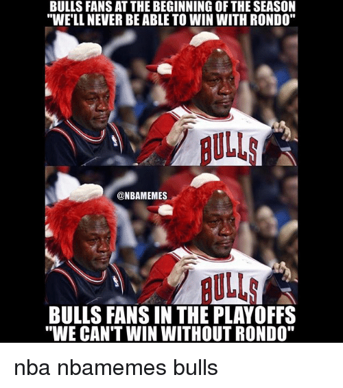 """Basketball, Nba, and Sports: BULLS FANS AT THE BEGINNING OF THE SEASON  """"WELL NEVER BE ABLE TO WIN WITH RONDO""""  ULL  @NBAMEMES  ULL  """"WE CAN'T WIN WITHOUT RONDO"""" nba nbamemes bulls"""