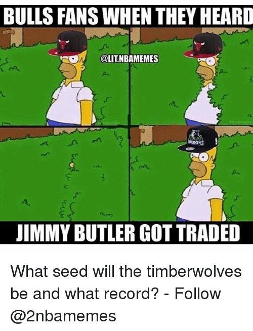 Jimmy Butler, Nba, and Bulls: BULLS FANS WHEN THEY HEARD  @LITNBAMEMES  JIMMY BUTLER GOTTRADED What seed will the timberwolves be and what record? - Follow @2nbamemes