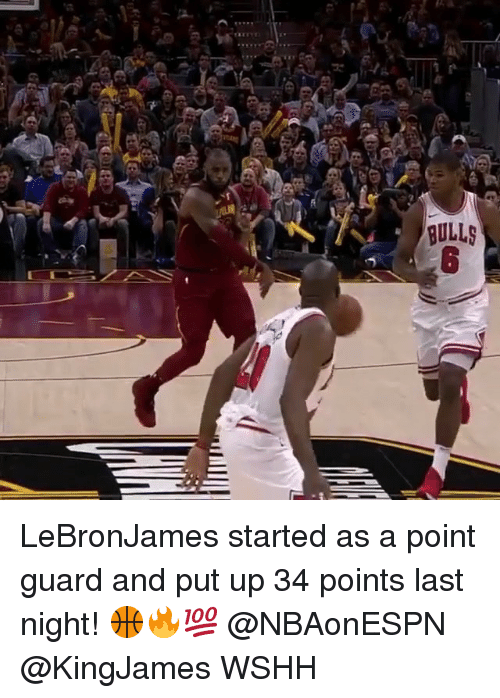 Memes, Wshh, and Bulls: BULLS LeBronJames started as a point guard and put up 34 points last night! 🏀🔥💯 @NBAonESPN @KingJames WSHH