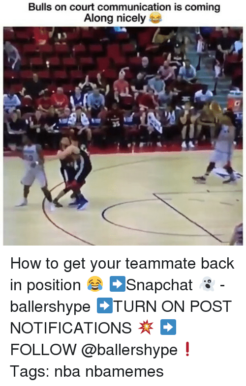 Nba, Bulls, and How To: Bulls on court communication is coming  Along nicely  35 How to get your teammate back in position 😂 ➡Snapchat 👻 - ballershype ➡TURN ON POST NOTIFICATIONS 💥 ➡ FOLLOW @ballershype❗ Tags: nba nbamemes